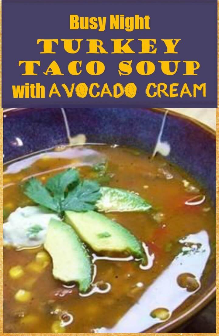 busy night turkey taco soup with avocado cream