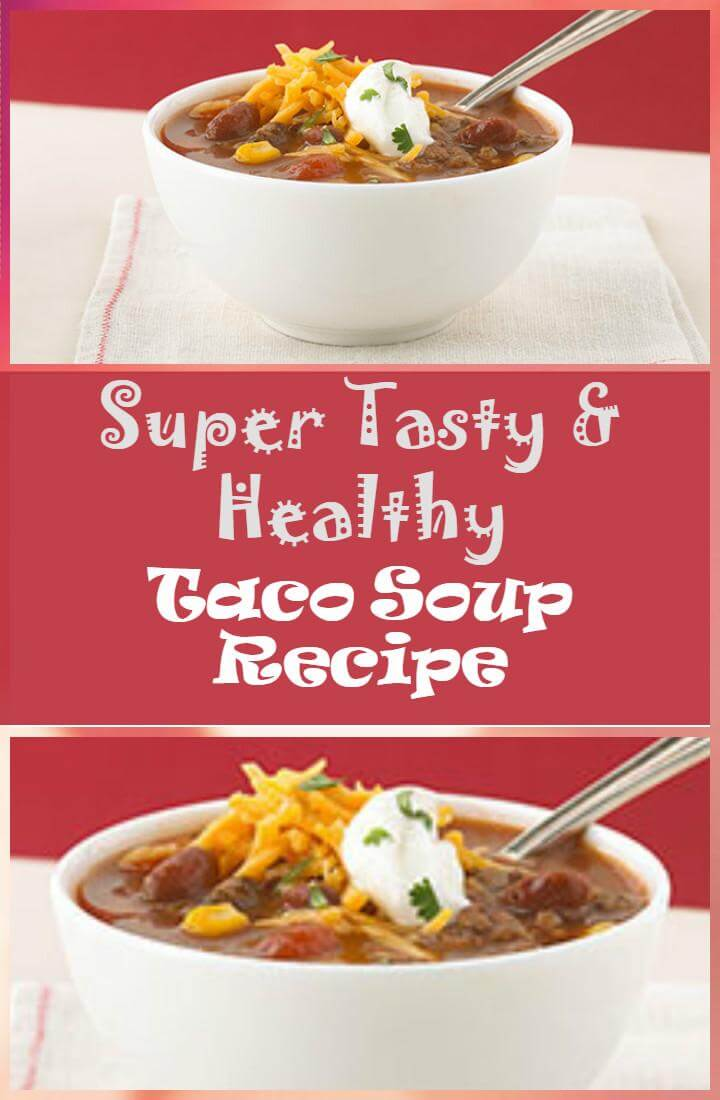 tasty and healthy taco soup recipe